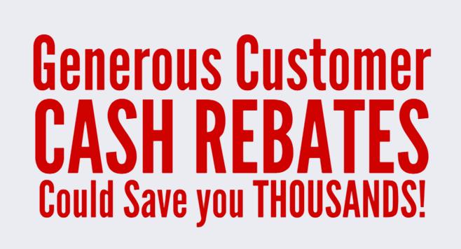 generous customer cash rebates